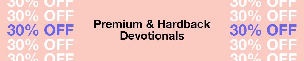 30% Off Premium & Hardback Devotionals