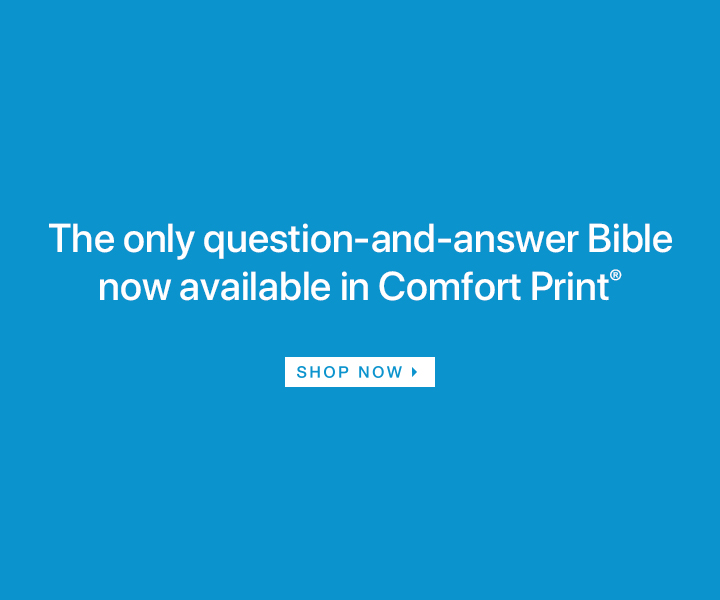 The only question-and-answer Bible now available in Comfort Print, Shop Now