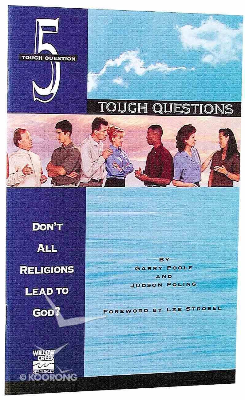 Don't All Religions Lead to God? (#05 in Tough Questions Series) Paperback