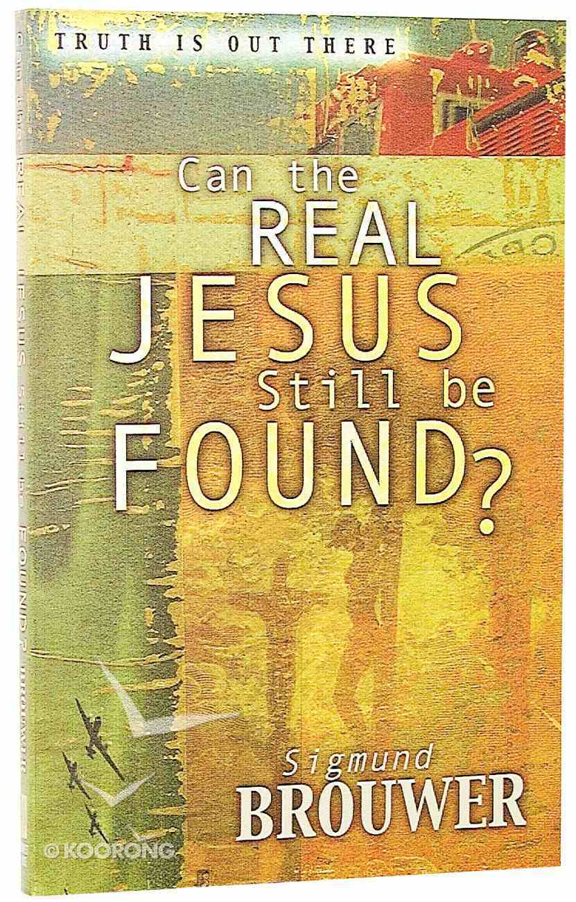 Truth is Out There: Can the Real Jesus Still Be Found Paperback