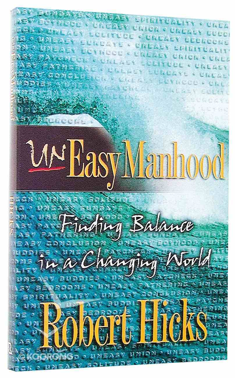 Uneasy Manhood: Finding Balance in a Changing World Paperback