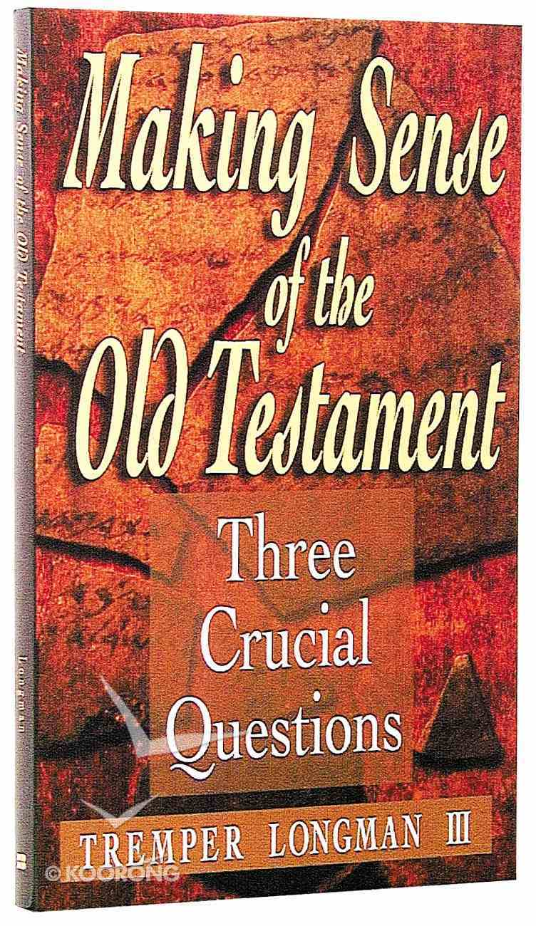 Making Sense of the Old Testament (Three Crucial Questions Series) Paperback