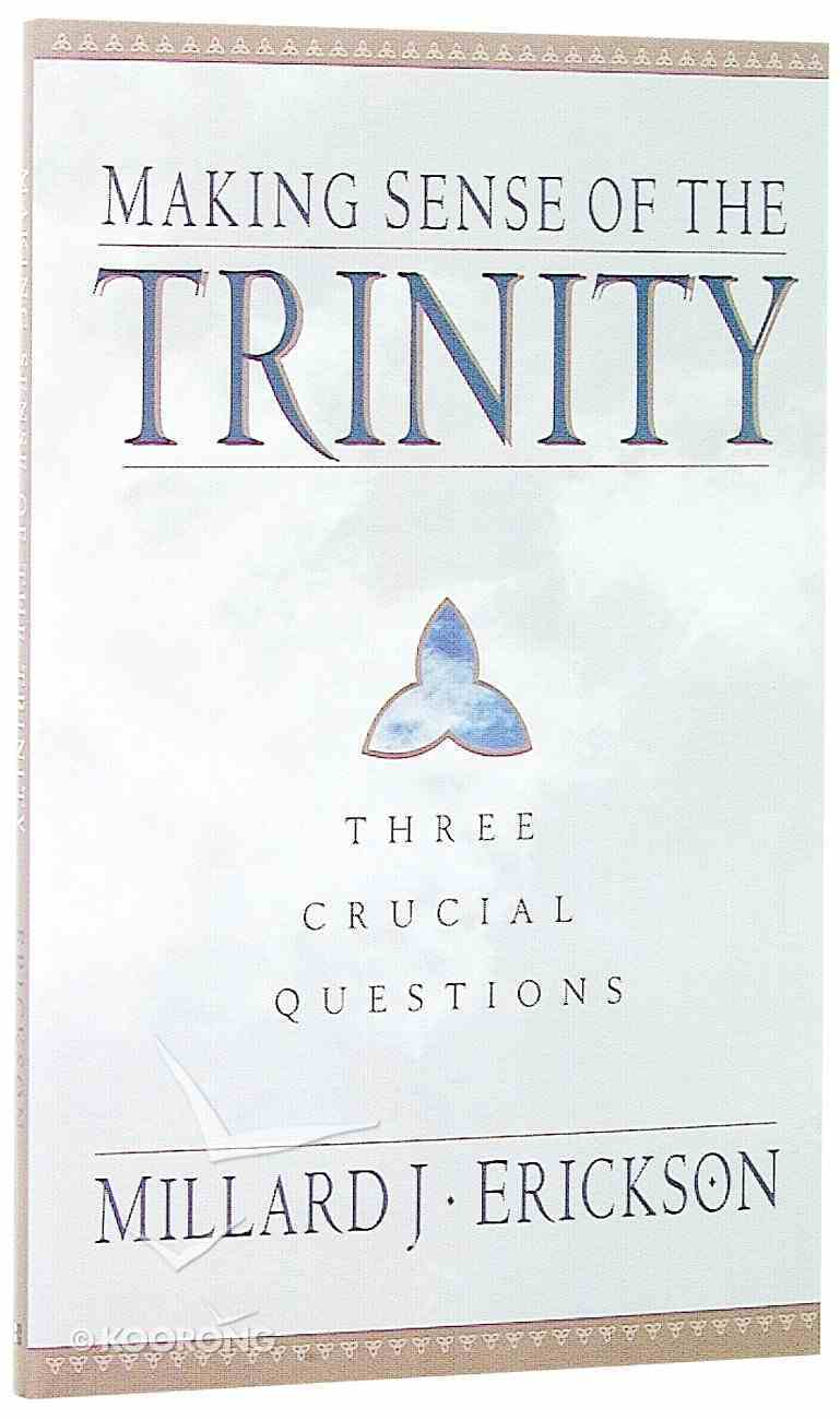 Making Sense of the Trinity (Three Crucial Questions Series) Paperback