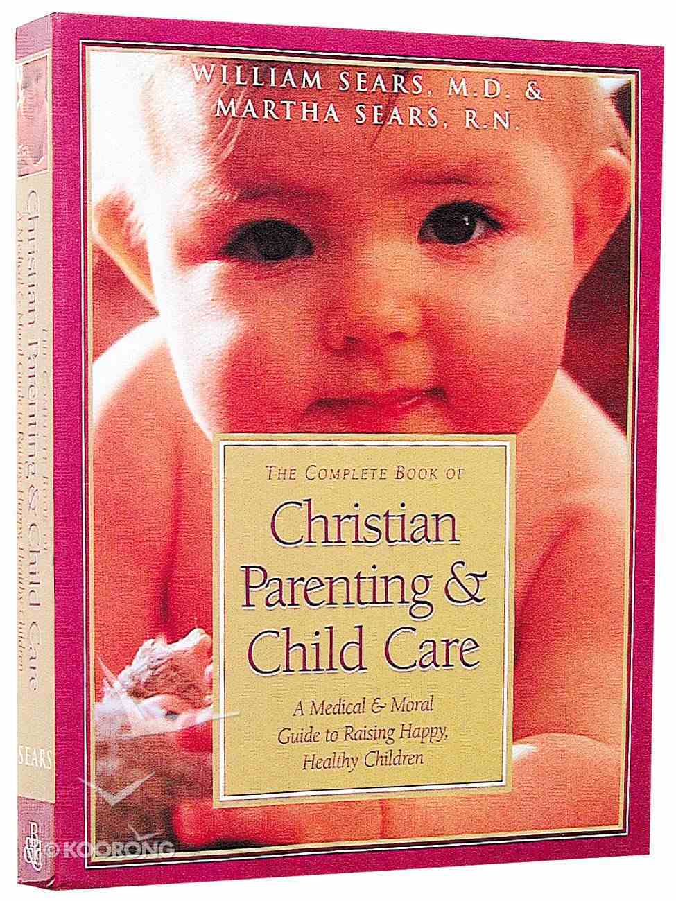 The Complete Book of Christian Parenting and Child Care Paperback