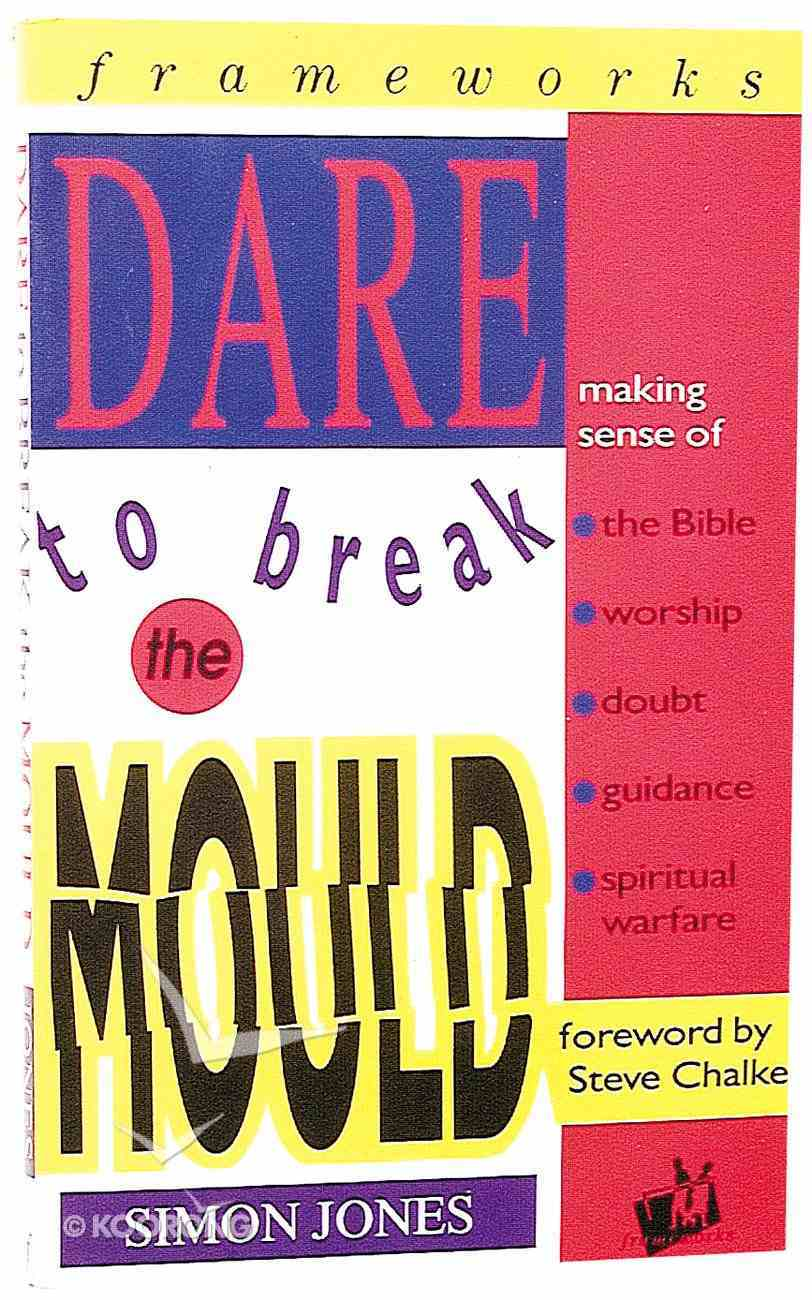 Dare to Break the Mould (Frameworks Series) Paperback