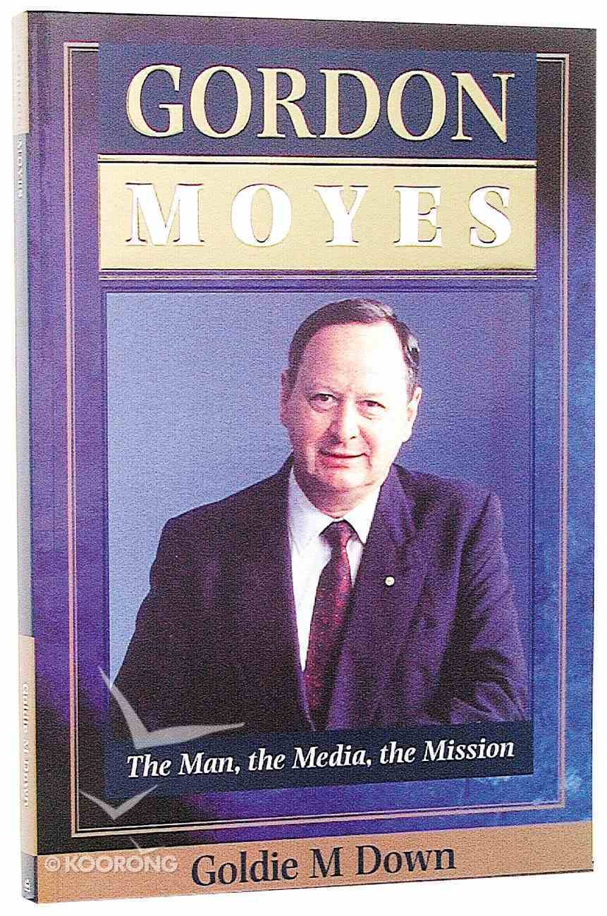 Gordon Moyes the Man the Media the Mission Paperback