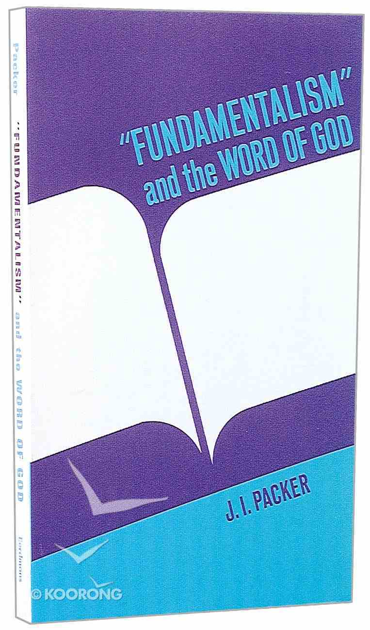 Fundamentalism & the Word of God Paperback