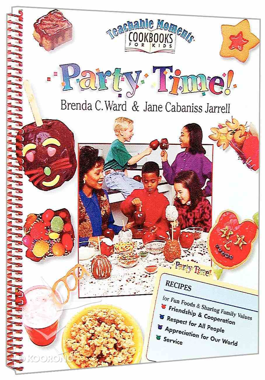 Party Time (Teachable Moment Cookbook For Kids Series) Paperback