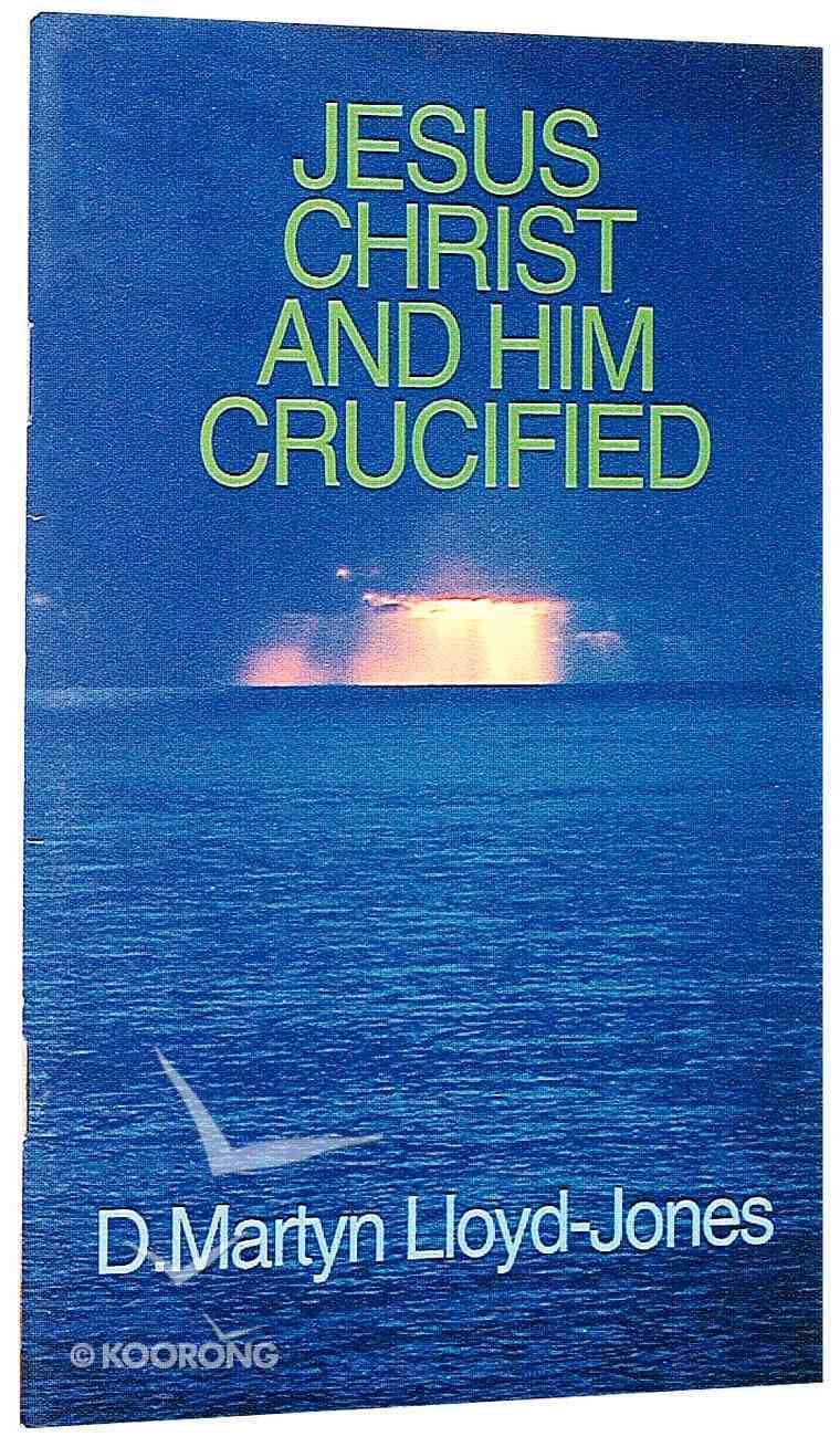 Jesus Christ and Him Crucified Paperback