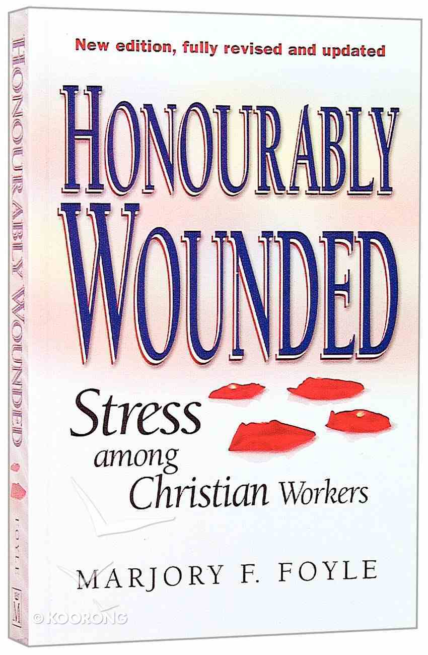 Honourably Wounded: Stress Among Christian Workers Paperback