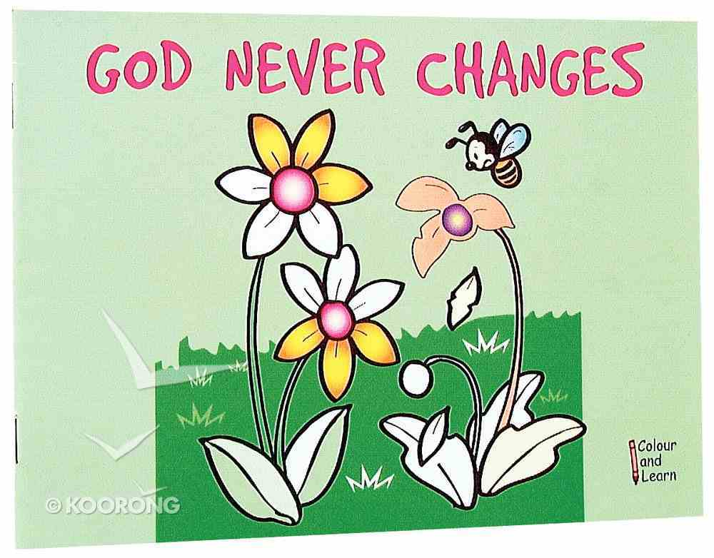 God Never Changes (Learn About God And Colouring Series) Paperback