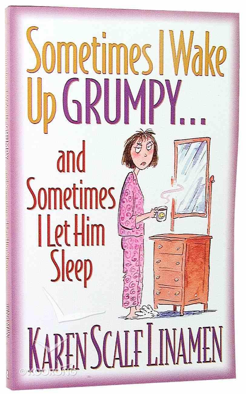 Sometimes I Wake Up Grumpy... and Sometimes I Let Him Sleep Paperback