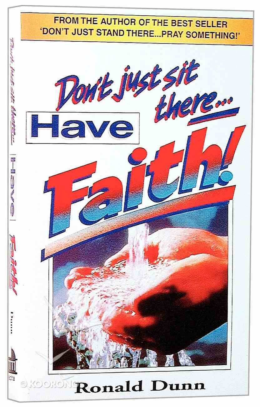 Don't Just Sit There Have Faith Paperback