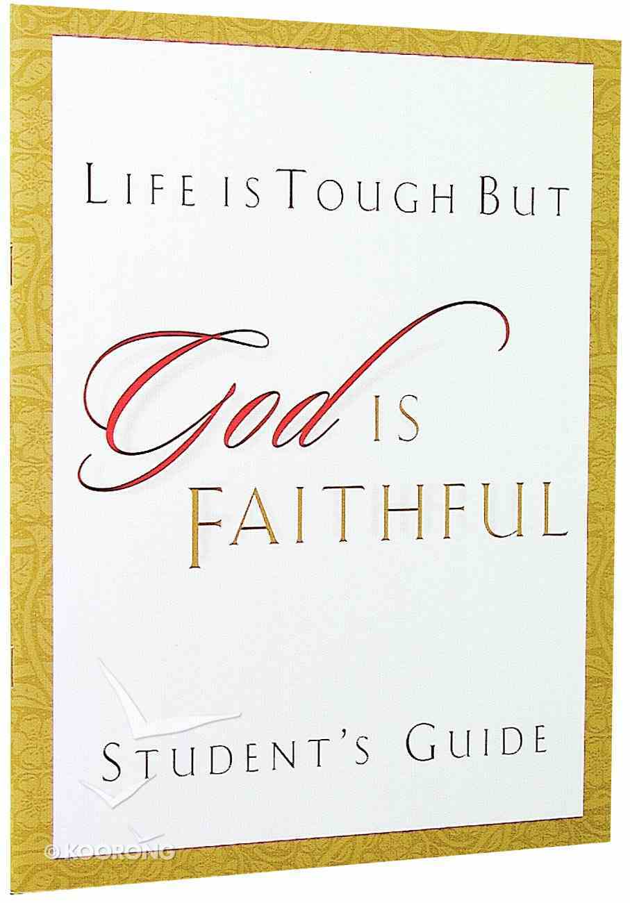 Life is Tough But God is Faithful (Student's Guide) Paperback