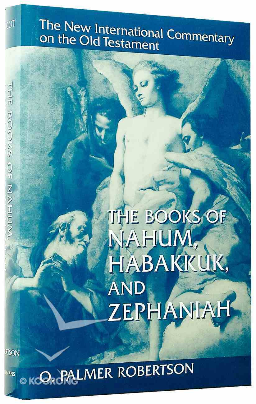 The Books of Nahum, Habbakuk and Zephaniah (New International Commentary On The Old Testament Series) Hardback