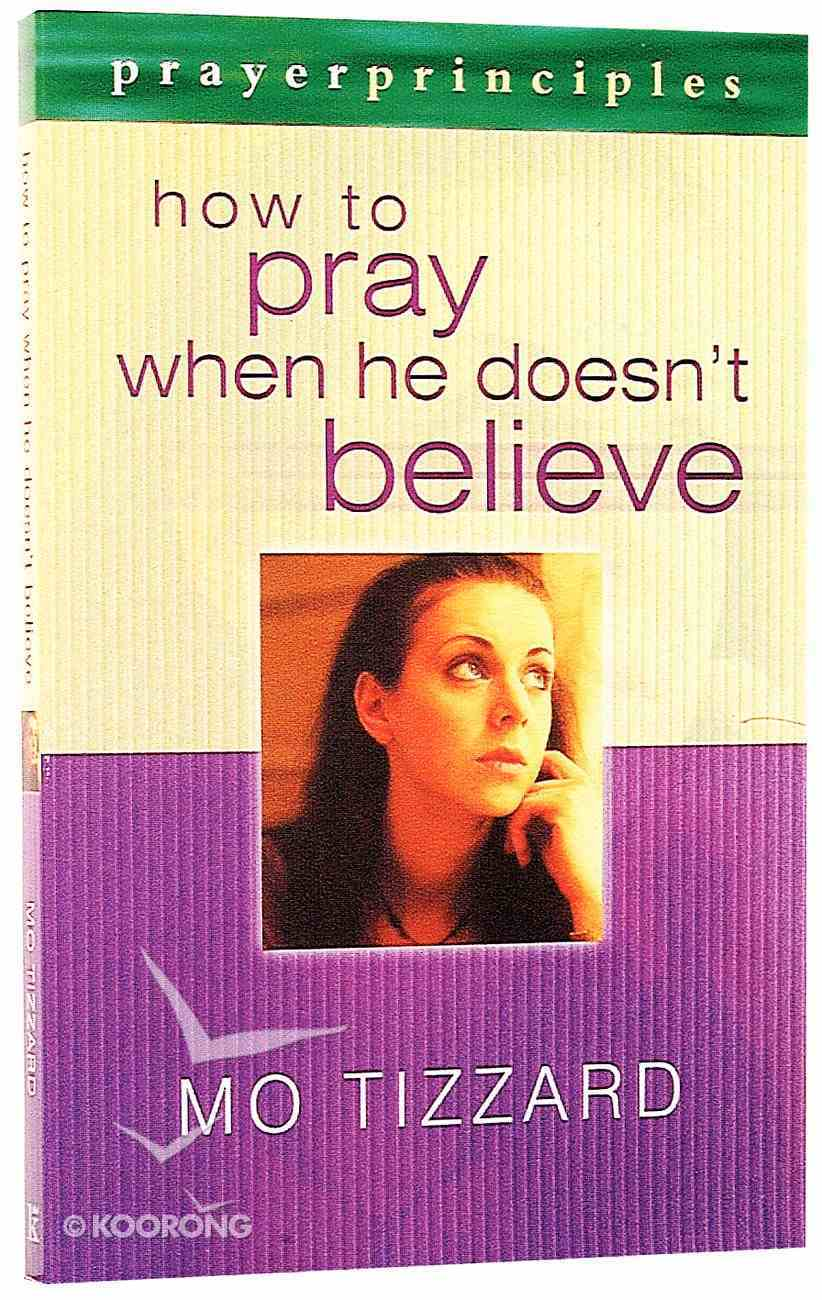 Prayer Principles: How to Pray When He Doesn't Believe Paperback