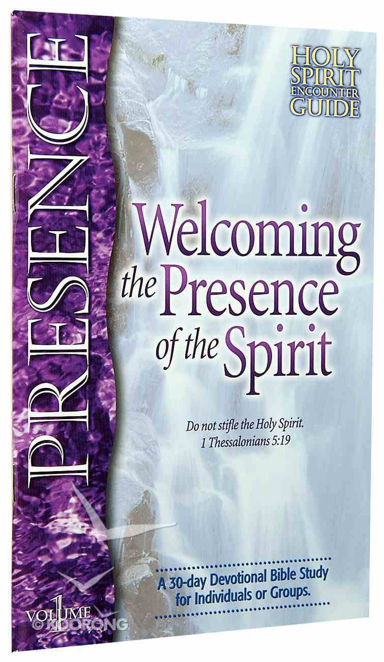 Presence Welcoming the Presence of the Spirit (#01 in Holy Spirit Encounter Guide Series) Paperback