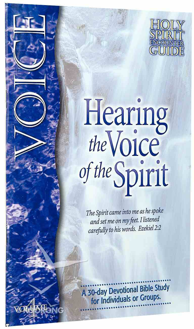 Voice Hearing the Voice of the Spirit (#04 in Holy Spirit Encounter Guide Series) Paperback