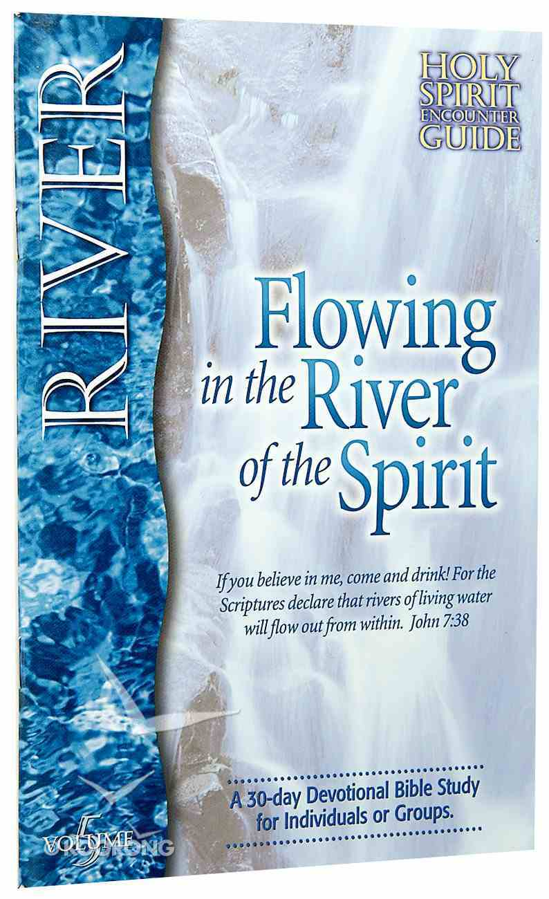 River Flowing in the River of the Spirit (#05 in Holy Spirit Encounter Guide Series) Paperback