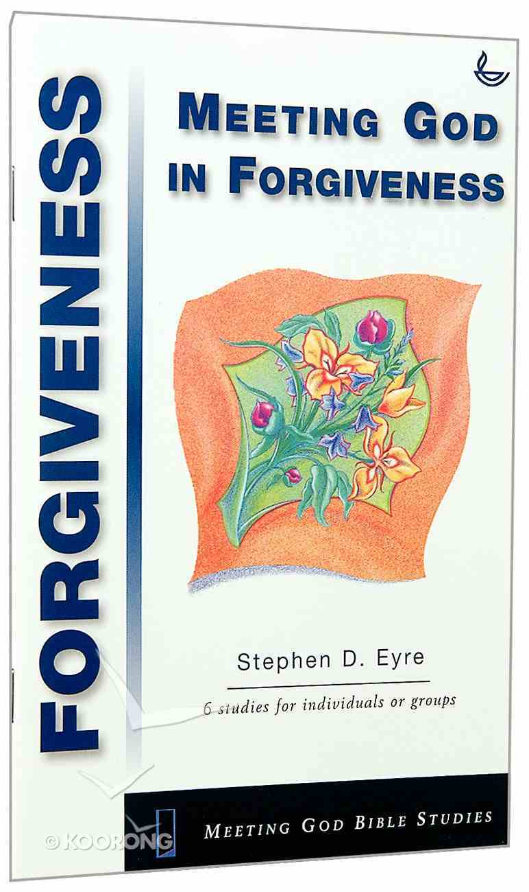 Forgiveness (Meeting God Bible Studies Series) Paperback