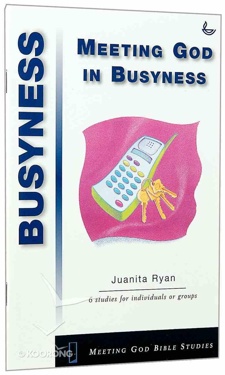 Meeting God in Busyness (Meeting God Bible Studies Series) Paperback