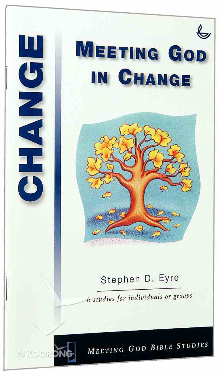 Meeting God in Change (Meeting God Bible Studies Series) Paperback