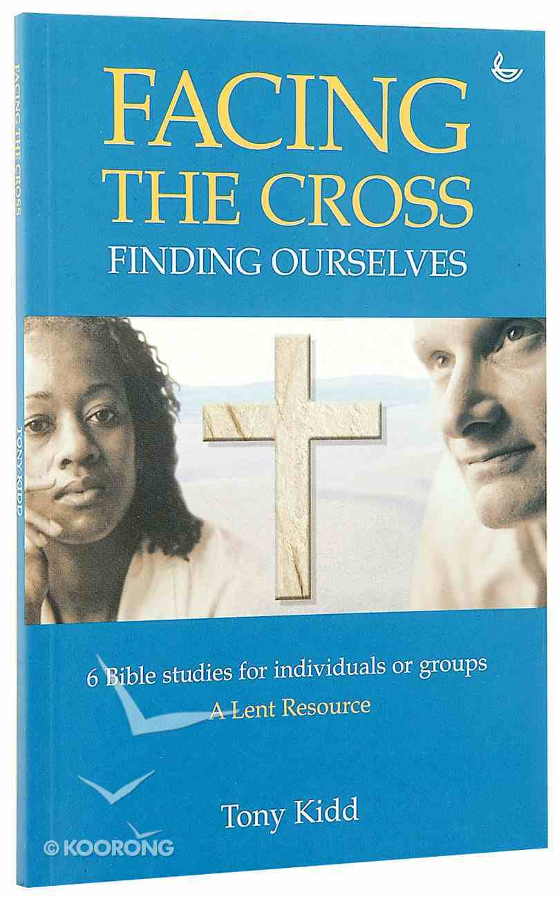 Facing the Cross: Finding Ourselves Paperback
