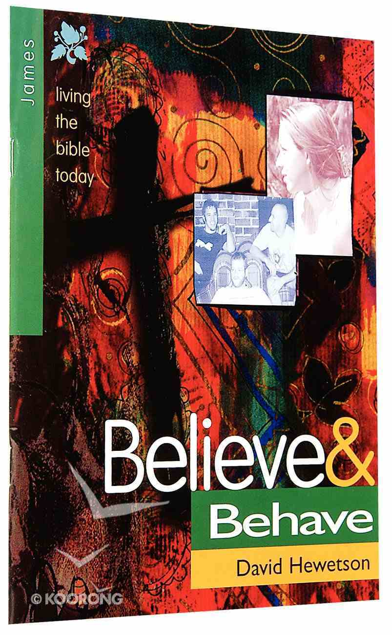 Believe and Behave (James) (Living The Bible Today Series) Paperback