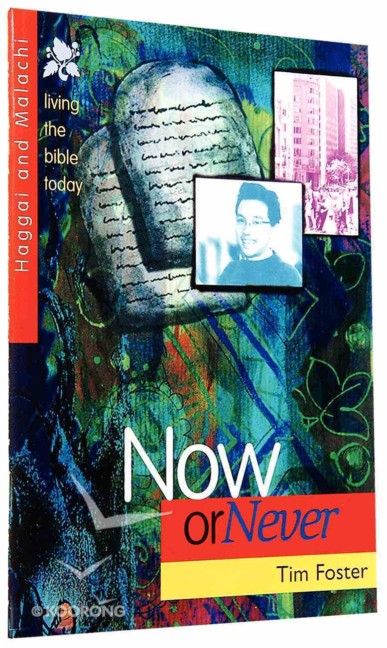 Now Or Never (Haggai & Malachi) (Living The Bible Today Series) Paperback
