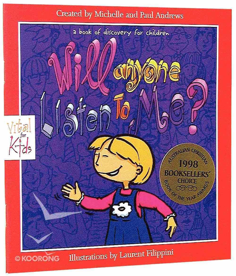 Will Anyone Listen to Me (Vital For Kids Series) Paperback