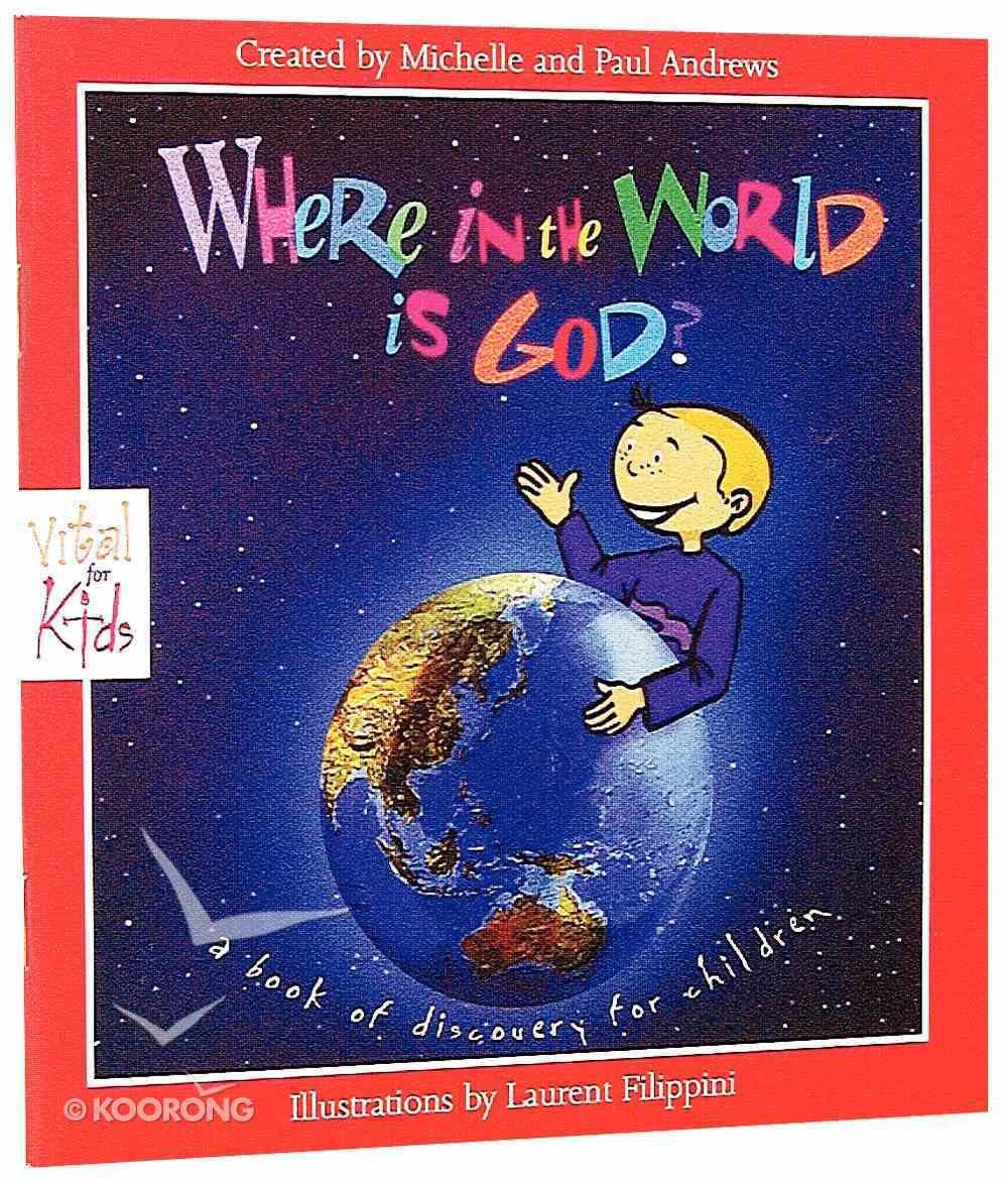 Where in the World is God (Vital For Kids Series) Paperback