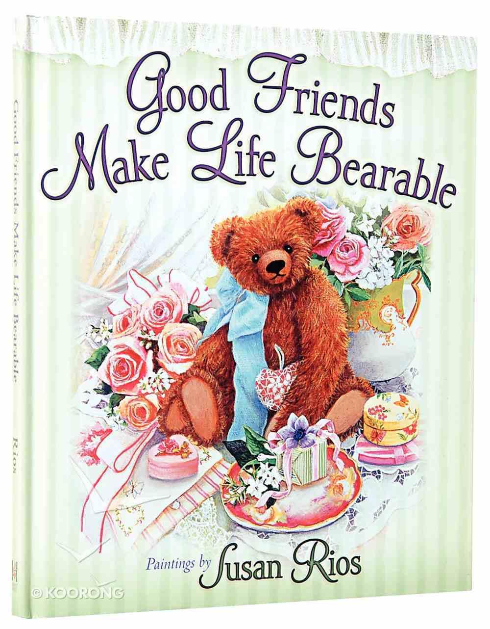 Good Friends Make Life Bearable Hardback