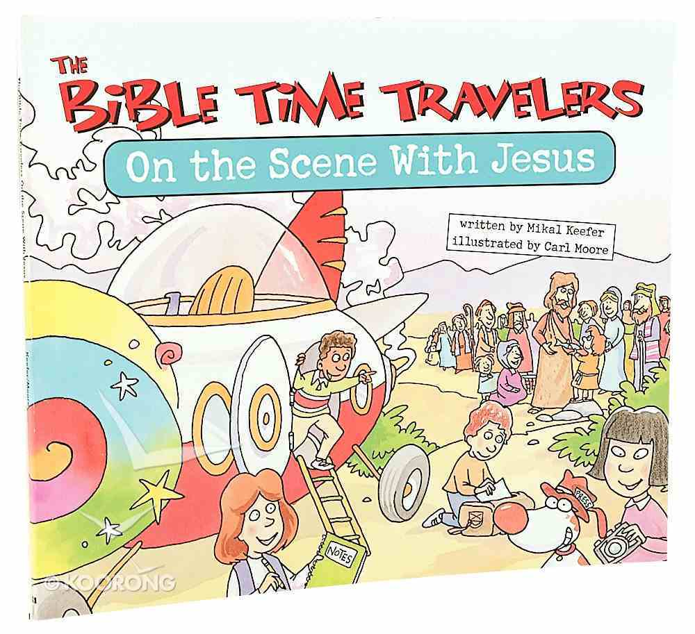 Bible Time Travelers: On the Scene With Jesus Paperback