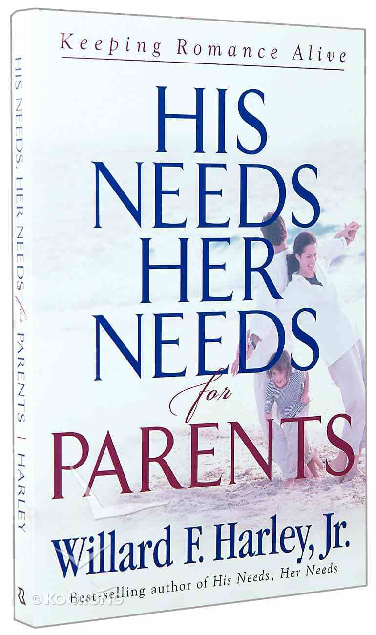 His Needs Her Needs For Parents: Keeping Romance Alive Paperback