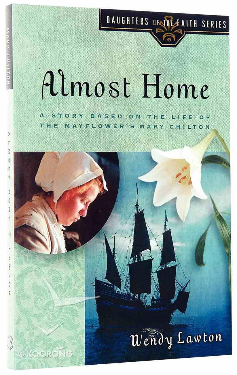 Almost Home (#03 in Daughters Of The Faith Series) Paperback