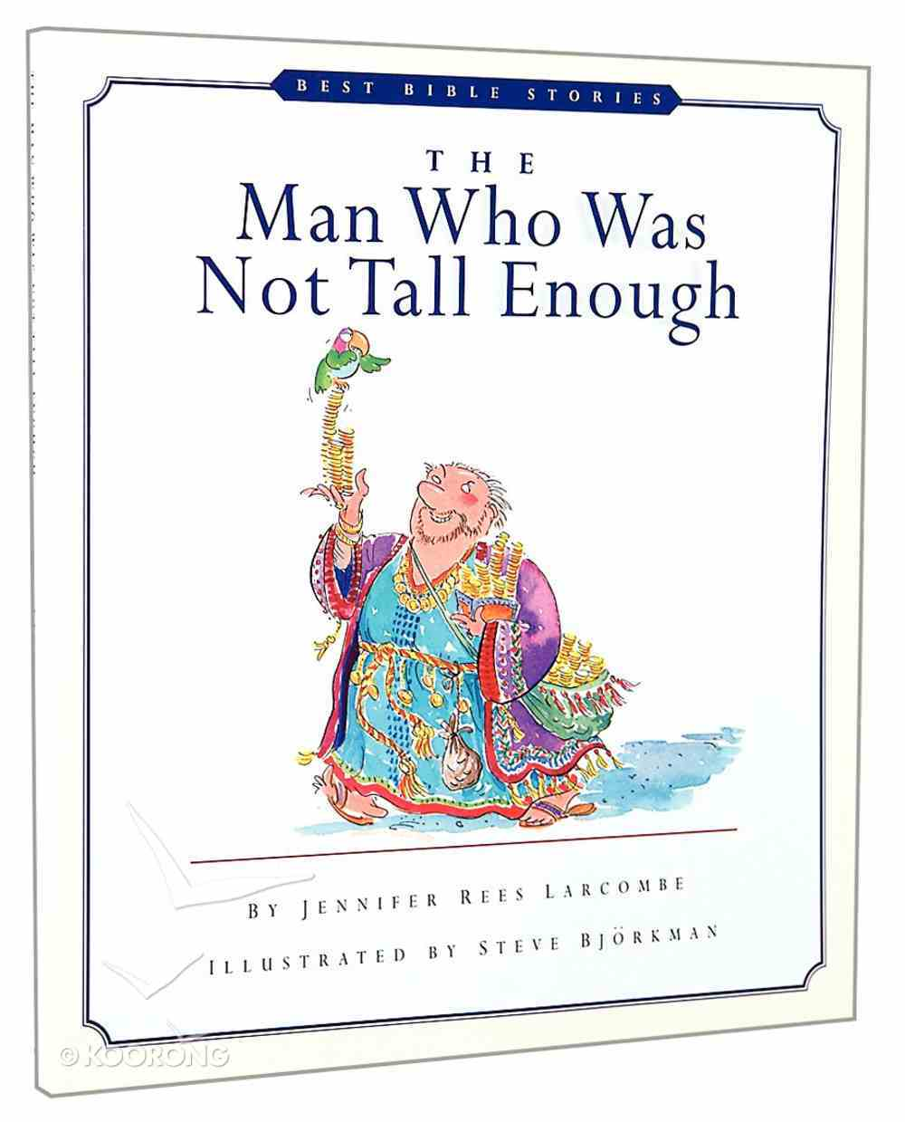 The Man Who Was Not Tall Enough (Best Bible Stories Series) Paperback
