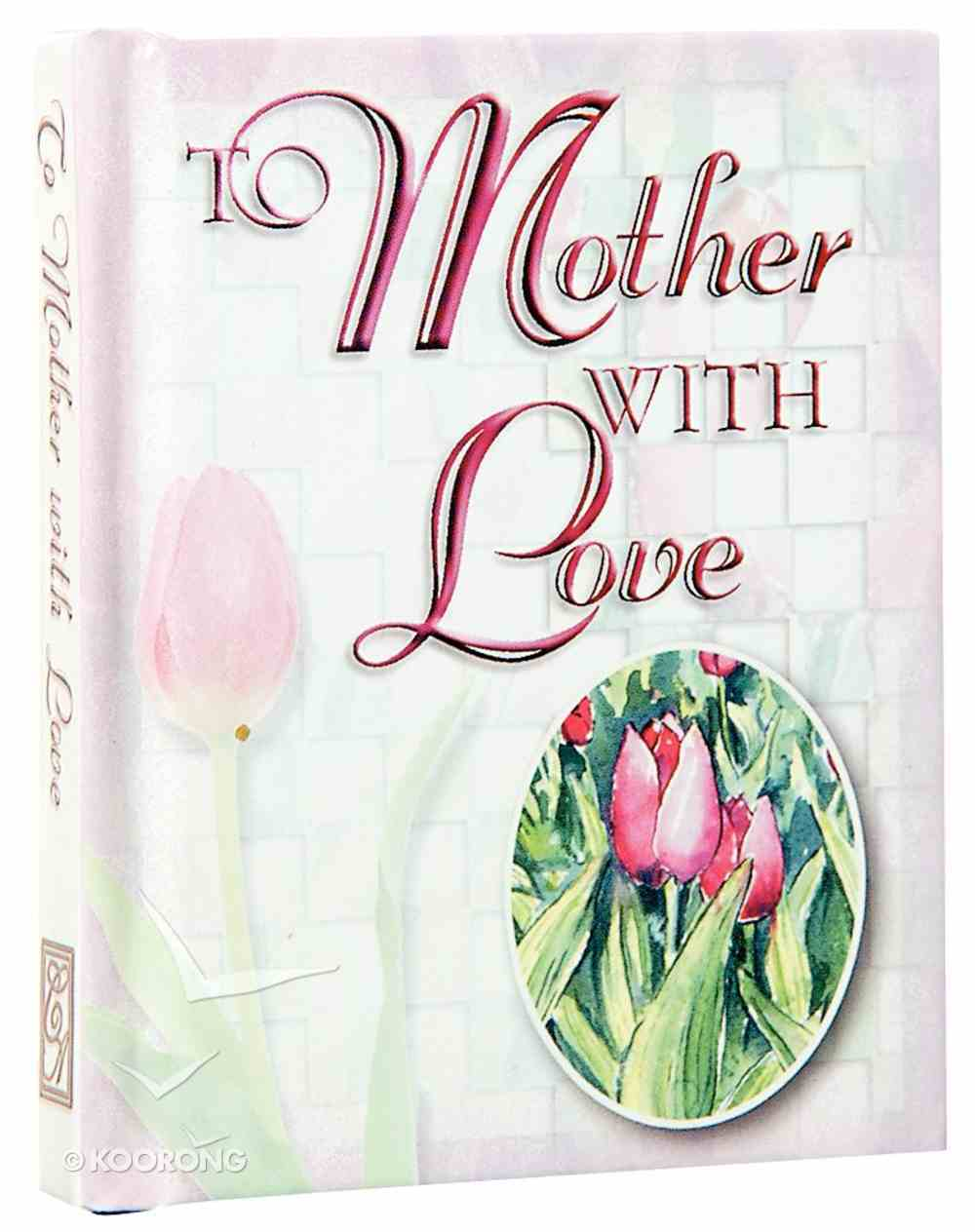 To Mother With Love (Tiny Treasures Series) Hardback