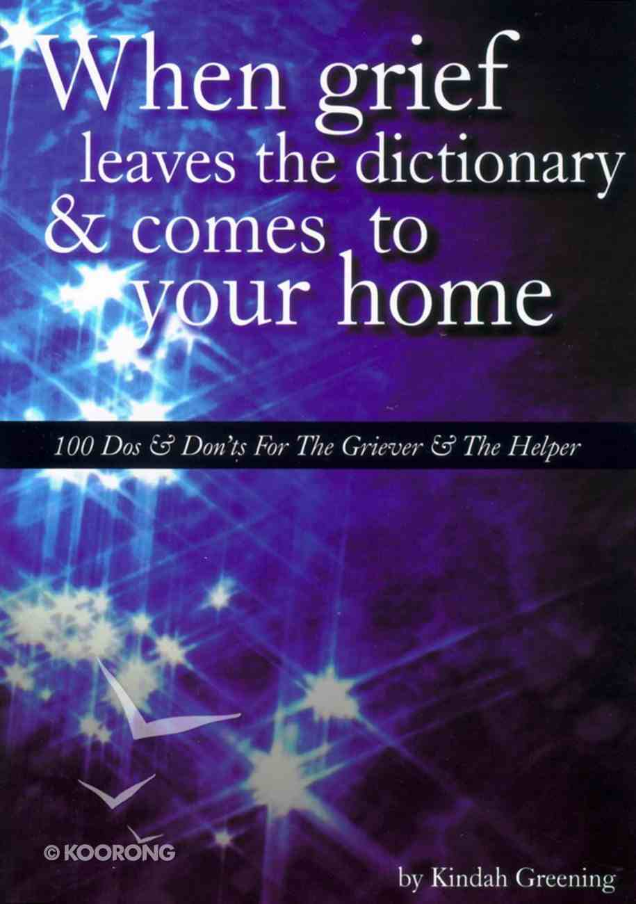 When Grief Leaves the Dictionary & Comes to Your Home Paperback
