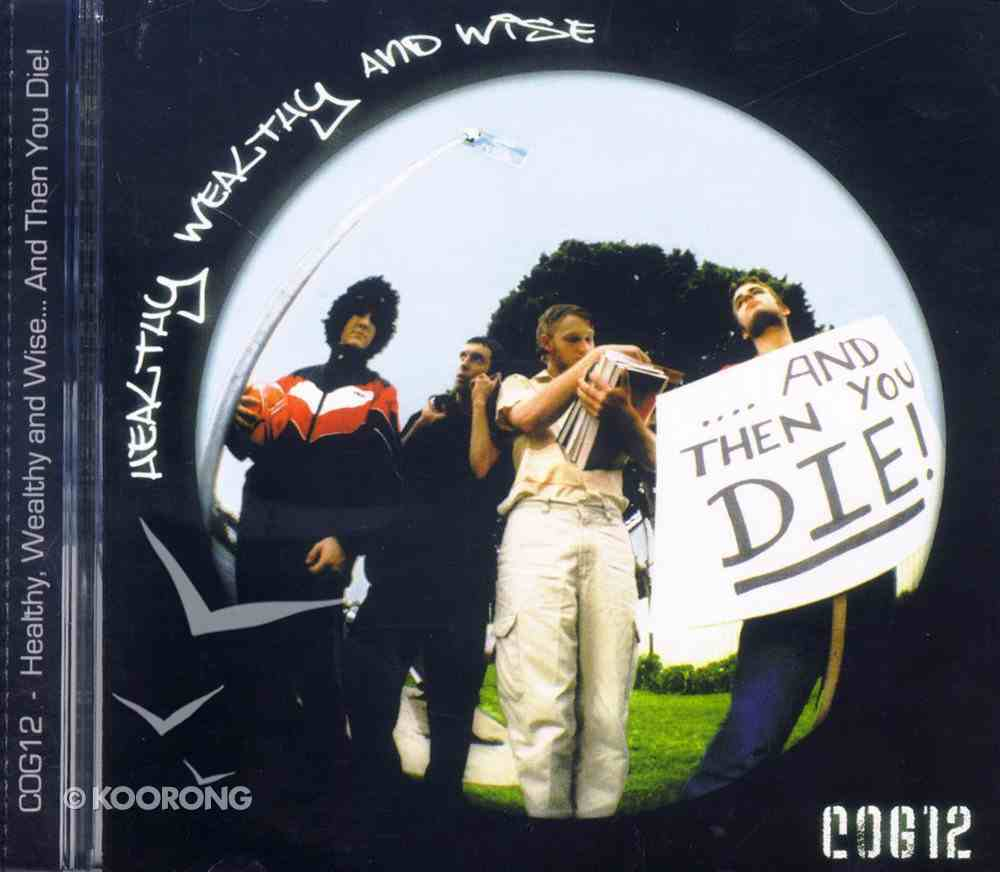 Healthy Wealthy and Wise and Then You Die CD