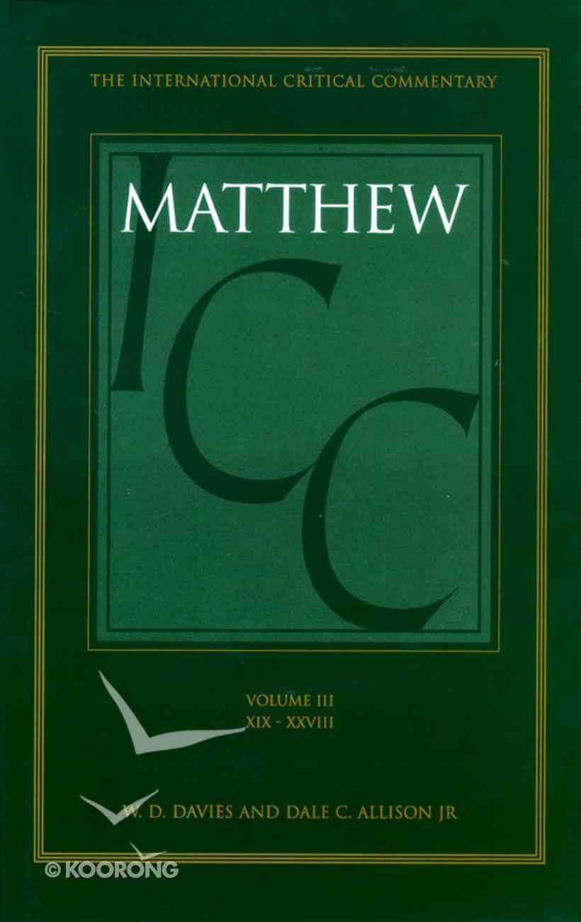 Matthew 19-28 (Volume 3) (International Critical Commentary Series) Hardback