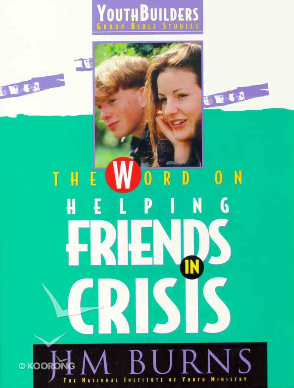 The Youth Builders: Word on Helping Friends in Crisis (Youth Builders Bible Studies Series) Paperback