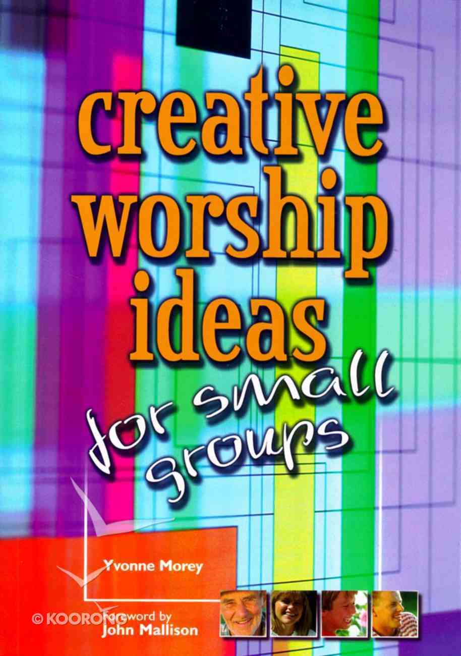 Creative Worship Ideas For Small Groups Paperback