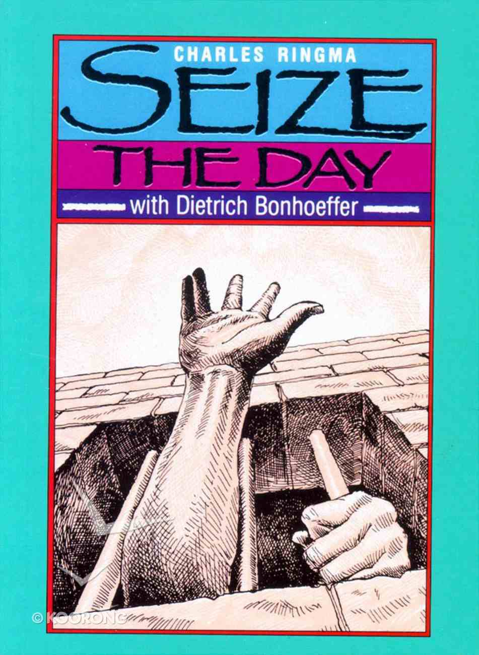 Seize the Day From Writings of Bonhoeffer Paperback