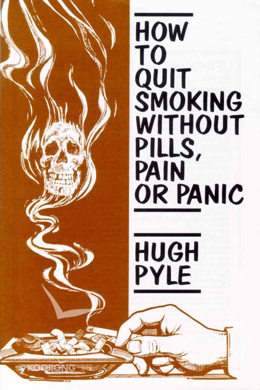 How to Quit Smoking Without Pills Pain Or Panic Paperback