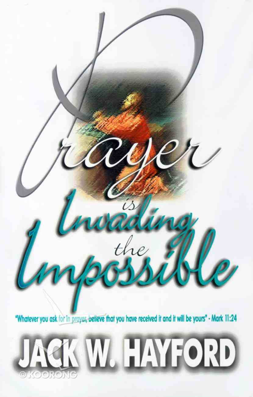 Prayer is Invading the Impossible Paperback