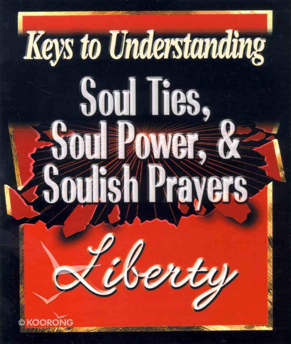 Soul Ties, Soul Power & Soulish Prayers (Keys To Understanding Series) Paperback