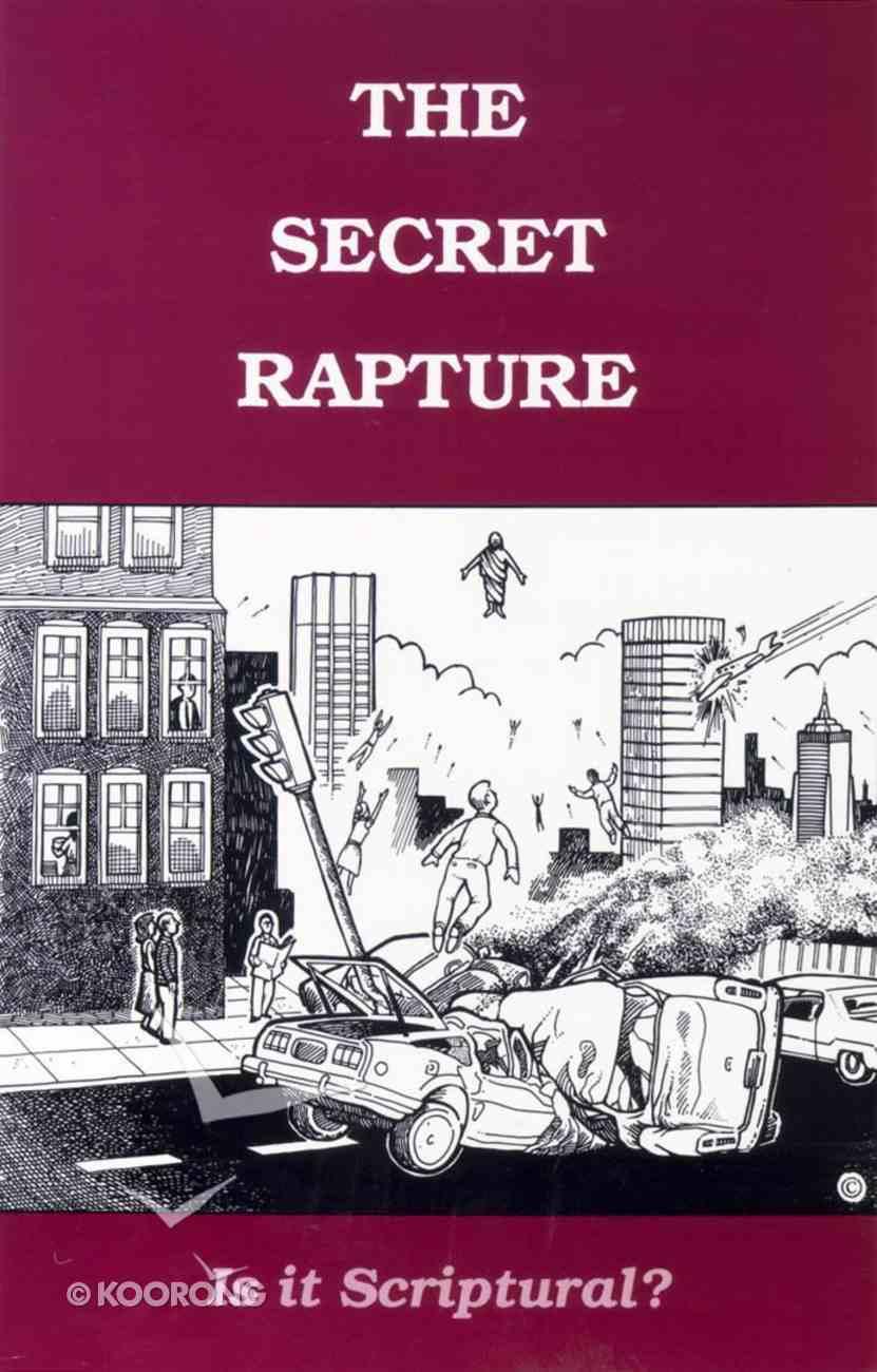Secret Rapture-Is It Scriptural? Paperback