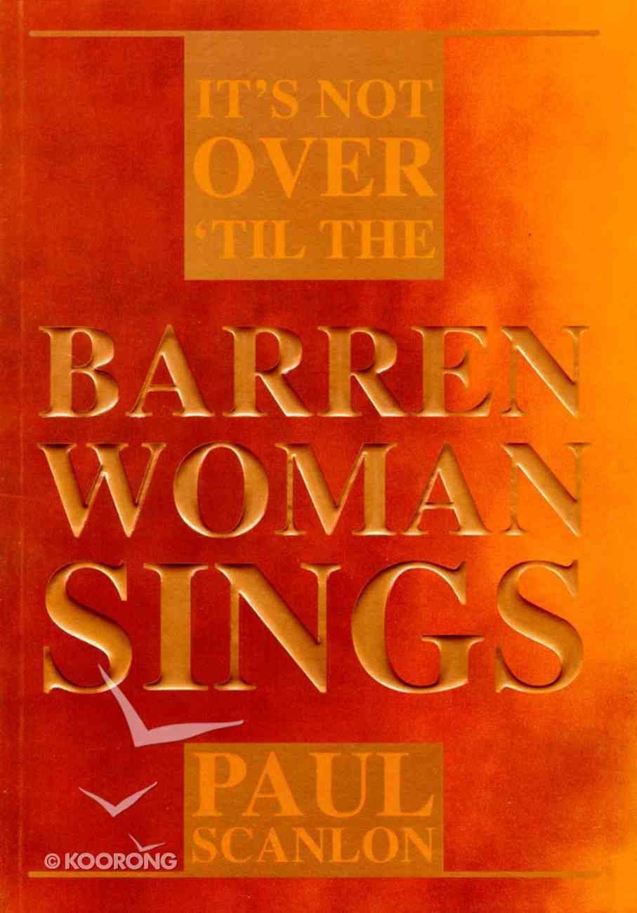 It's Not Over 'Til the Barren Woman Sings Paperback