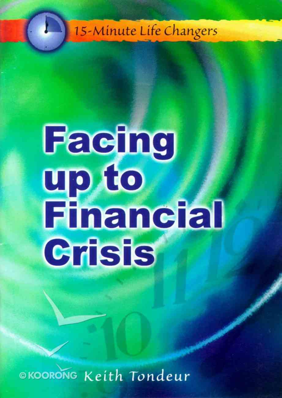 Facing Up to Financial Crisis (15 Minute Life Changers Series) Paperback