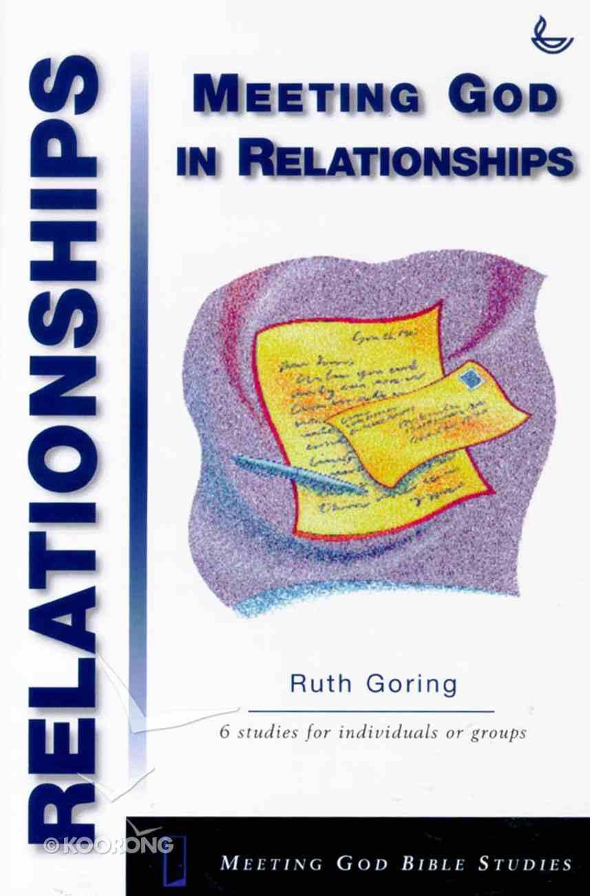 Meeting God in Relationships (Meeting God Bible Studies Series) Paperback